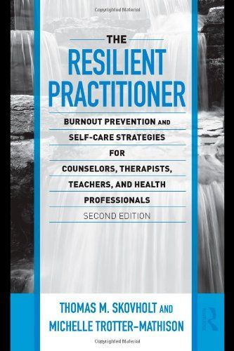 The Resilient Practitioner: Burnout Prevention and Self-Care Strategies for Counselors, Therapists, Teachers, and Health Professionals, Second Edition ... Historical, and Cultural Perspectives) by Thomas M. Skovholt, http://www.amazon.com/dp/0415989396/ref=cm_sw_r_pi_dp_64nYqb1WGA8E0