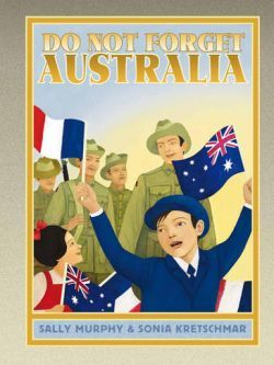 Do Not Forget Australia by Sally Murphy. Picture Book. ANZAC Day. World War II.