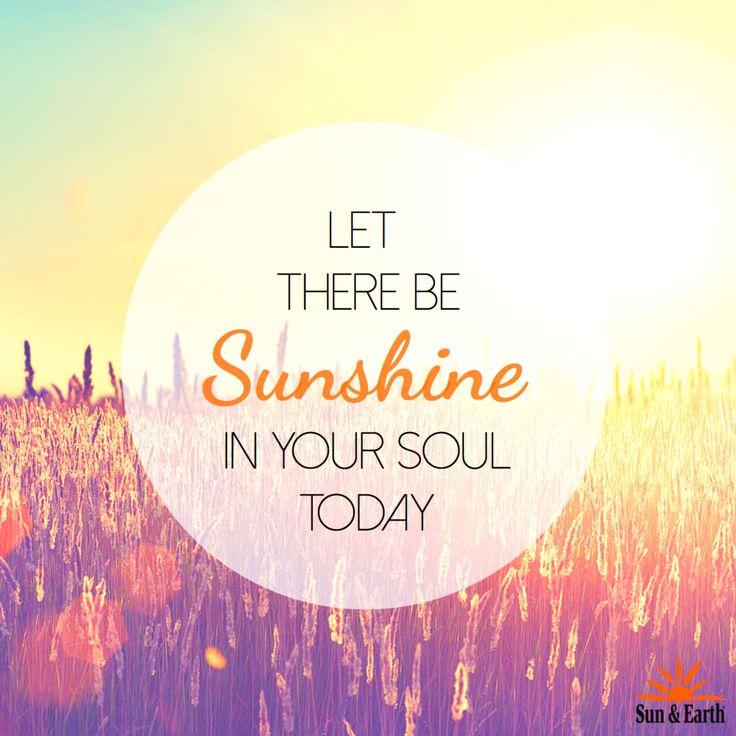Sonshine in your soul. He brought sunshine to my heart like Jesus God's Son gives joy& sonshine to our heart.