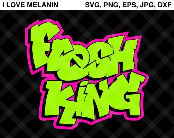 Fresh King Graffiti Svg Vector Png Eps Jpg Dxf Silhouette Cricut Fresh Prince Of Bel Air Tv Show Birthday Boy Men Melanin Black Graffiti Text Svg Image Paper