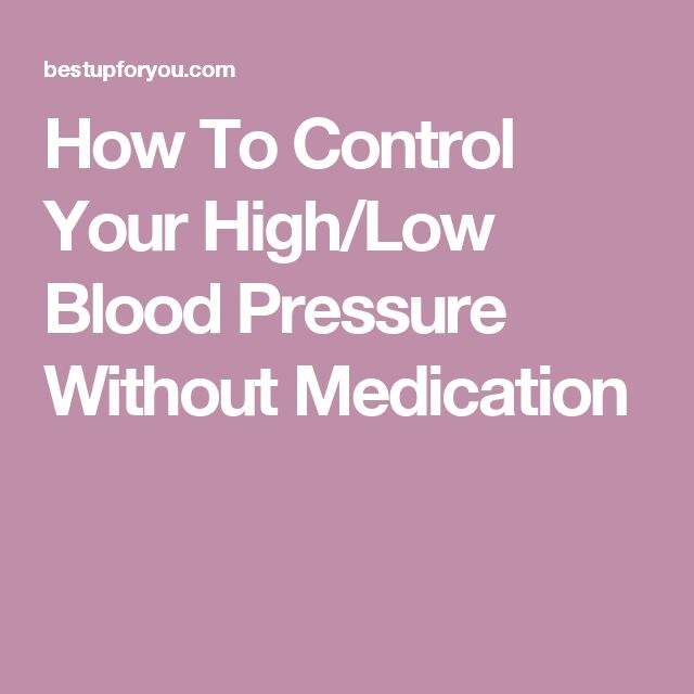 How To Control Your High/Low Blood Pressure Without Medication