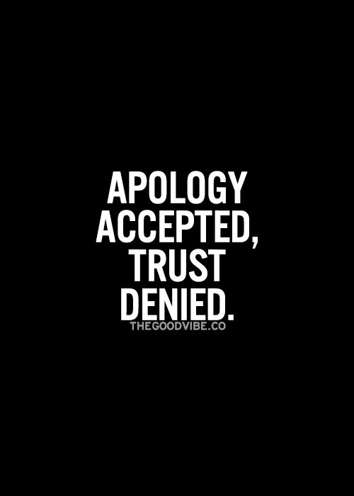 apology accepted, trust denied ~