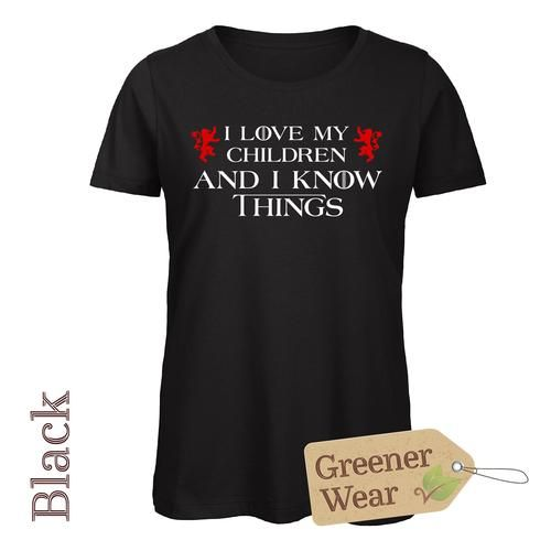 I Love My Children and I Know Things T-Shirt (Male Cut)