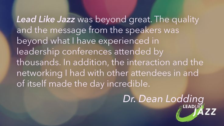 """#LeadLikeJazz was beyond great... beyond what I have experienced in #leadership conferences...""—Dean Lodding"
