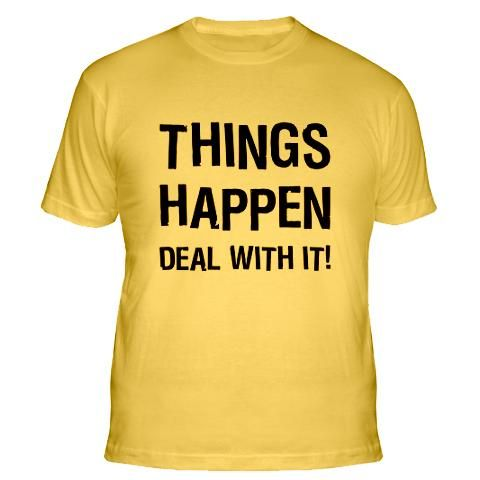 """Things Happen - Deal With It!"" Yellow Fitted T-shirt."