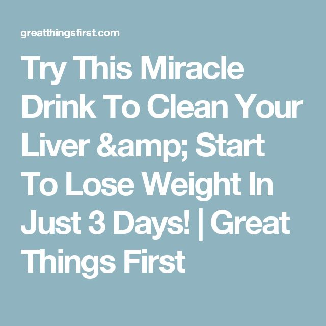 Try This Miracle Drink To Clean Your Liver & Start To Lose Weight In Just 3 Days! | Great Things First