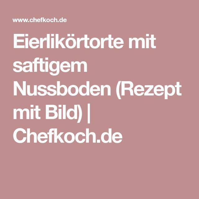 Eierlikörtorte mit saftigem Nussboden (Rezept mit Bild) | Chefkoch.de