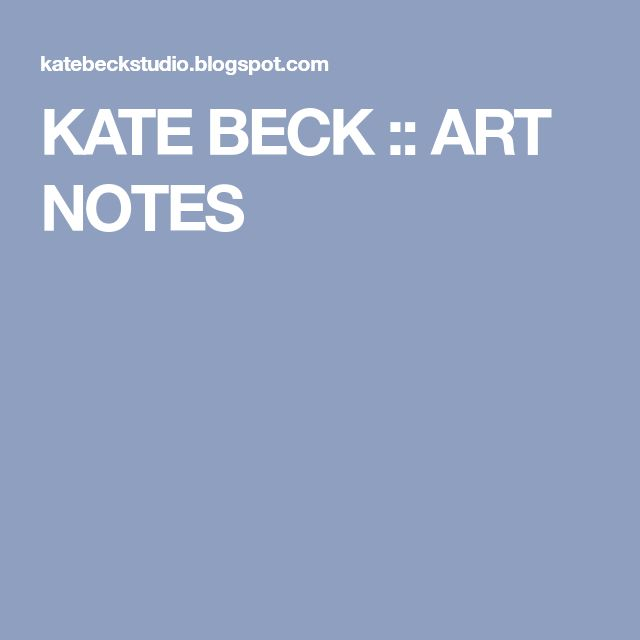 KATE BECK :: ART NOTES