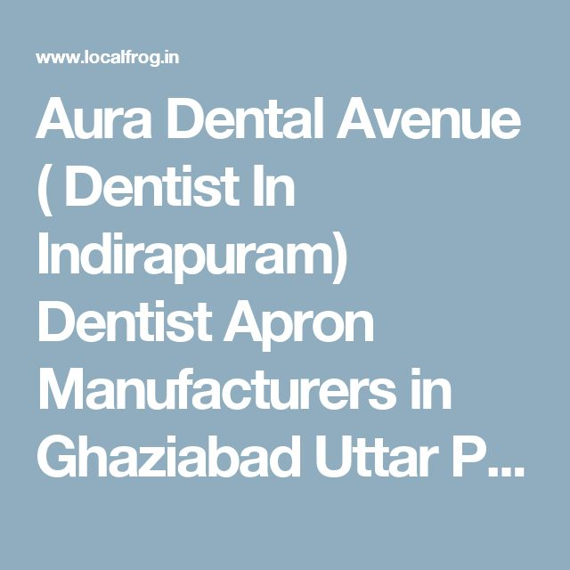 Aura Dental Avenue ( Dentist In Indirapuram) Dentist Apron Manufacturers in Ghaziabad Uttar Pradesh (a20tbc9703) - localFROG