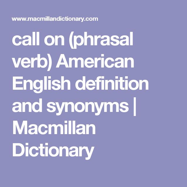 call on (phrasal verb) American English definition and synonyms | Macmillan Dictionary