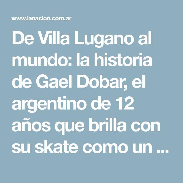 De Villa Lugano al mundo: la historia de Gael Dobar, el argentino de 12 años que brilla con su skate como un profesional - 10.01.2018 - LA NACION