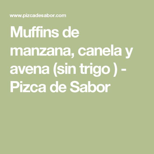 Muffins de manzana, canela y avena (sin trigo ) - Pizca de Sabor