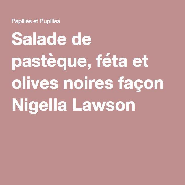 Salade de pastèque, féta et olives noires façon Nigella Lawson