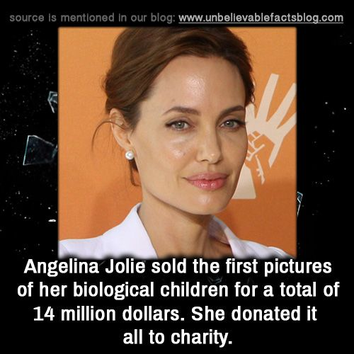 "unbelievable-facts: "" Angelina Jolie sold the first pictures of her biological children for a total of 14 million dollars. She donated it all to charity. """