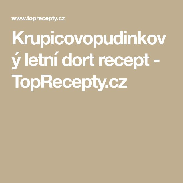 Krupicovopudinkový letní dort recept - TopRecepty.cz