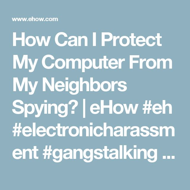 How Can I Protect My Computer From My Neighbors Spying? | eHow #eh #electronicharassment #gangstalking #computerhacking