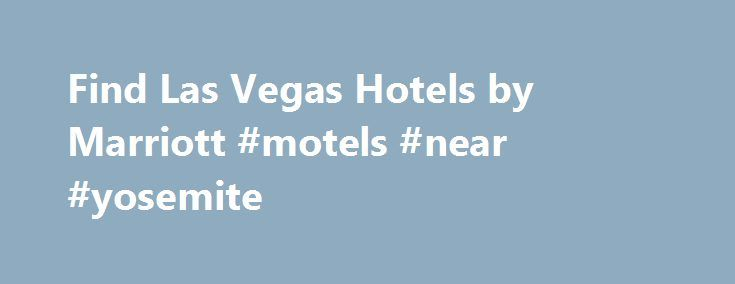 Find Las Vegas Hotels by Marriott #motels #near #yosemite http://hotel.remmont.com/find-las-vegas-hotels-by-marriott-motels-near-yosemite/  #motels in las vegas # Las Vegas Hotels expand Top Destinations Marriott For: Best Available Rate Guarantee assures you receive the best rates when you book directly with us. If you find a lower publicly available rate within 24 hours of booking, we will match that rate plus give you 25% off the lower rate, […]
