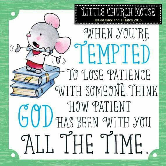 School Time Quotes: When You're Tempted To Lose Patience With Someone, Think
