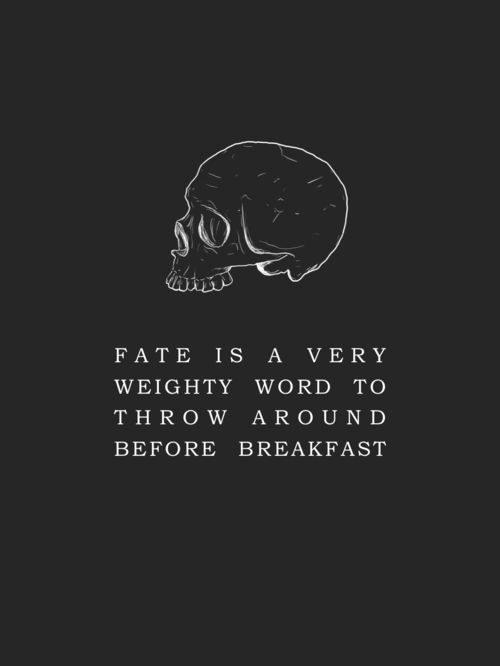 """Fate is a very weighty word to throw around before breakfast."" - The Raven Cycle by Maggie Stiefvater"