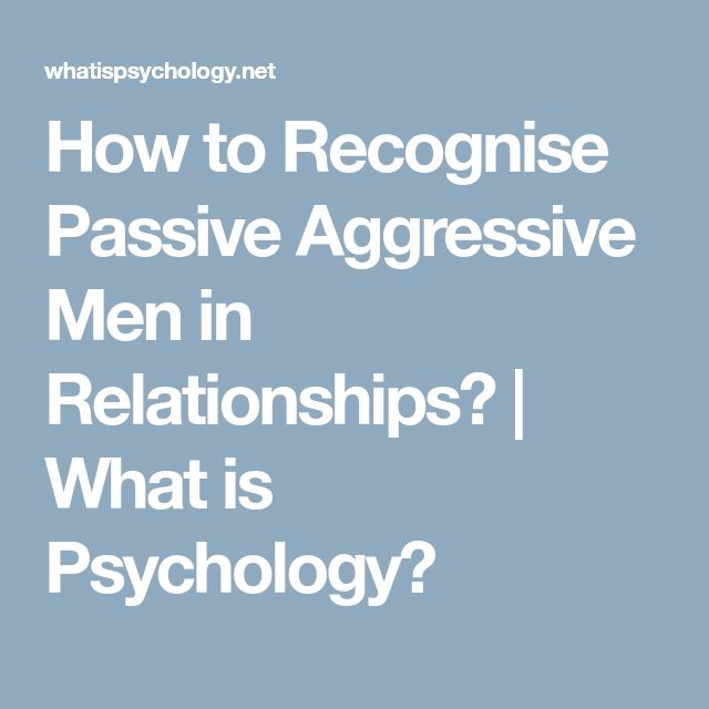 How to Recognise Passive Aggressive Men in Relationships?   What is Psychology?