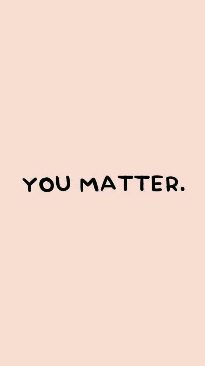 you matter | Words in 2019 | Inspirational wallpapers ...