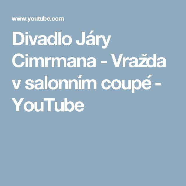 Divadlo Járy Cimrmana - Vražda v salonním coupé - YouTube