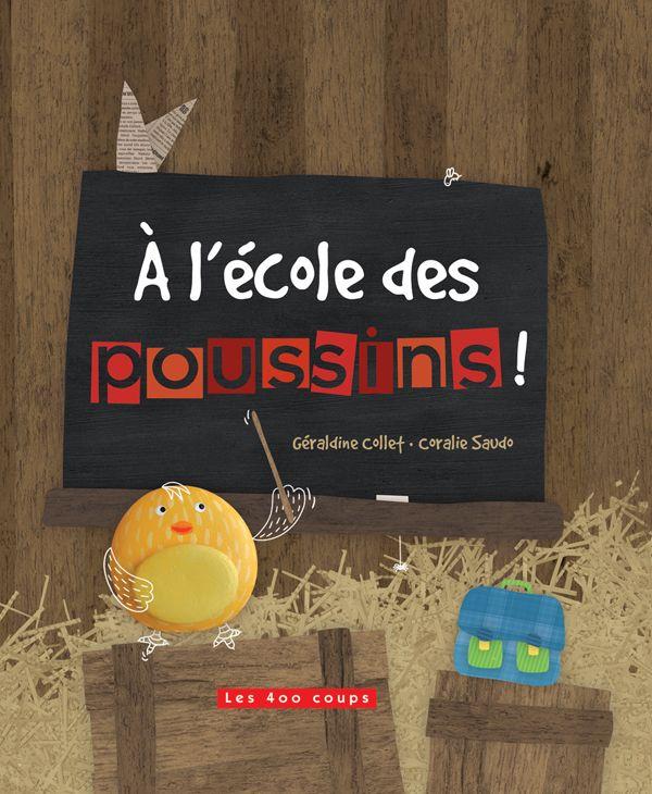 À l'école des poussins ! Texte de Géraldine Collet, illustré par Coralie Saudo Les 400 coups