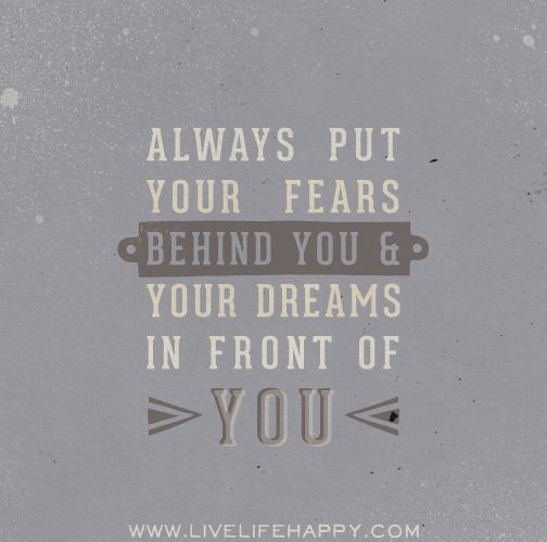 How Do You Put Quotes On Pictures: Always Put Your Fears Behind You And Your Dreams In Front