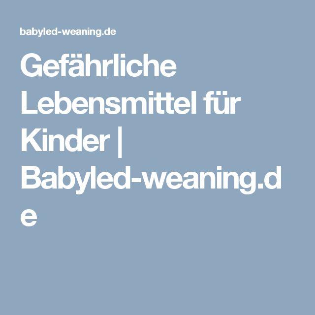 Gefährliche Lebensmittel für Kinder   Babyled-weaning.de
