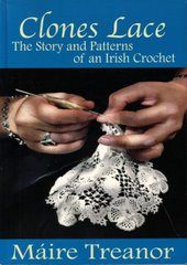 Clones Lace~ the story and patterns of irish crochet