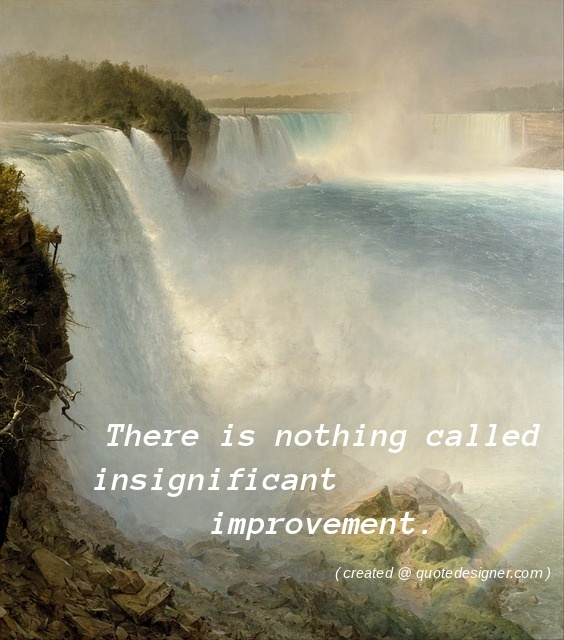 There is nothing called insignificant improvement.