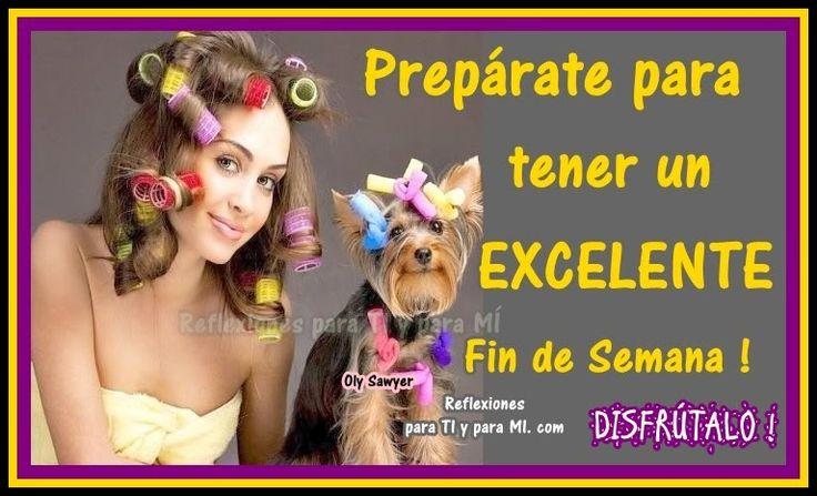 Buenos Deseos para TI y para MÍ: * Prepárate para tener un EXCELENTE Fin de Semana!...