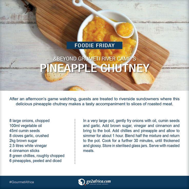 &Beyond Grumeti River Camp's Pineapple Chutney. #Africa #foodie #foodiefriday #pineapple #chutney #recipe #GourmetAfrica