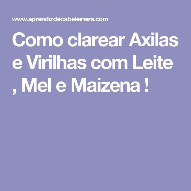 Como clarear Axilas e Virilhas com Leite , Mel e Maizena !