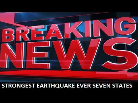 STRONGEST EARTHQUAKE in HISTORY - Just hit SEVEN STATES