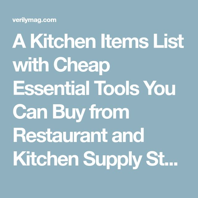 A Kitchen Items List with Cheap Essential Tools You Can Buy from Restaurant and Kitchen Supply Stores - Verily