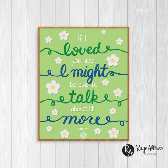 """If I loved you less, I might be able to talk about it more."" -George Knightley, Emma by Jane Austen  Printable wall art from Raye Allison Creations. Printables are great for home or office decor, classroom decor, church bulletin boards, and so much more!"