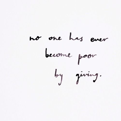 No one has ever become poor by giving - Anne Frank // Wise words
