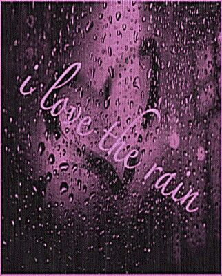 I really very love rain, it's my bliss....