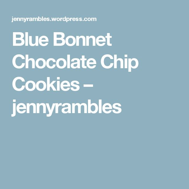 Blue Bonnet Chocolate Chip Cookies – jennyrambles