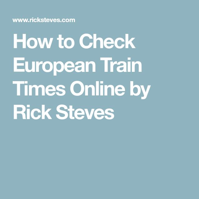 How to Check European Train Times Online by Rick Steves