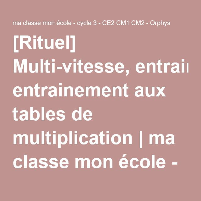 [Rituel] Multi-vitesse, entrainement aux tables de multiplication   ma classe mon école - cycle 3 - CE2 CM1 CM2 - Orphys