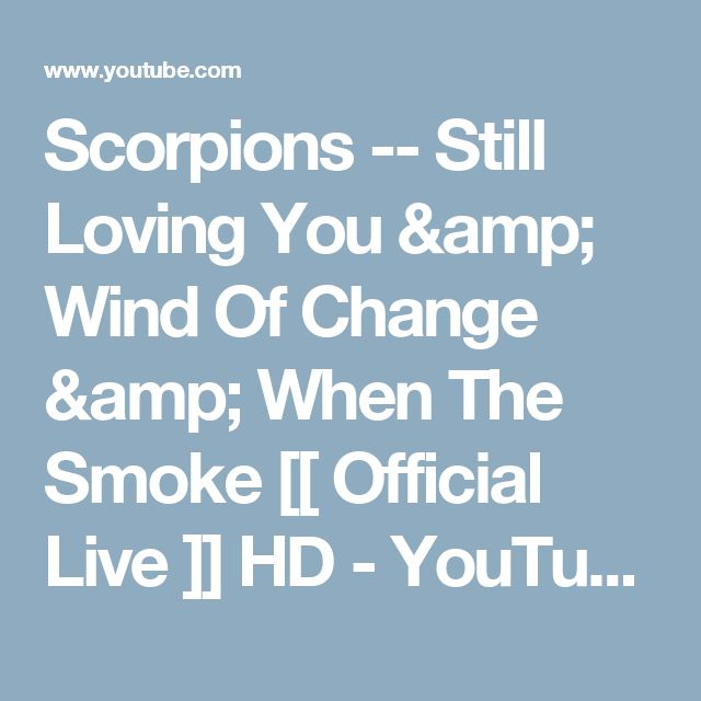 Scorpions   --  Still Loving You & Wind Of Change & When The Smoke  [[  Official  Live  ]]  HD - YouTube