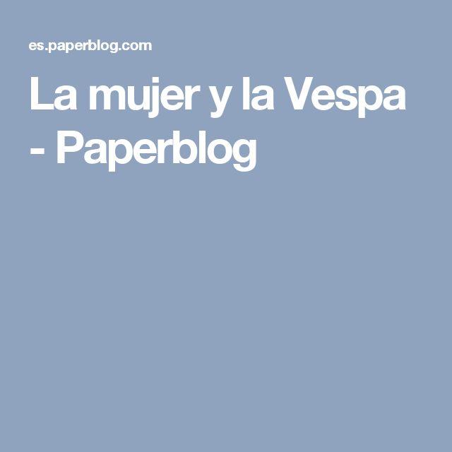La mujer y la Vespa - Paperblog