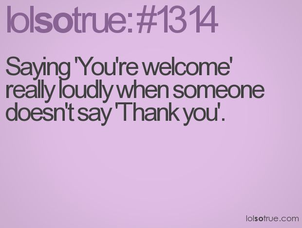 You're welcome!The Doors, Pets Peeves, Pet Peeves, Lol So True, Rude People, Funny Quotes, Haha Guilty, True Stories, Things To Do