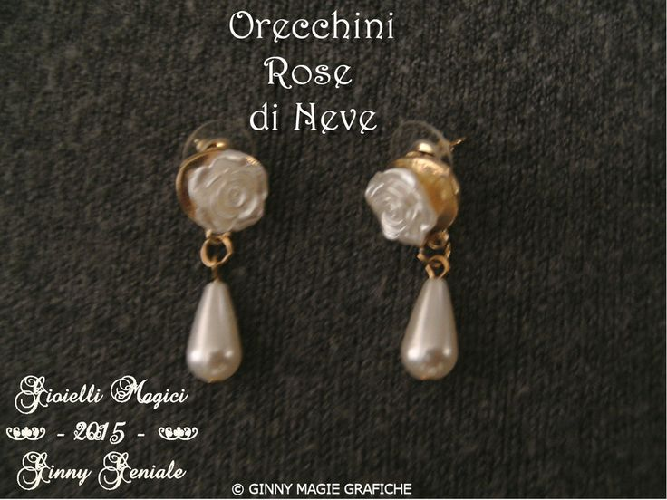 "Orecchini ""Rose di neve"" creati da Ginny Geniale. - Earrings ""Snow Roses"" by Ginny Geniale.  Info:  https://sites.google.com/site/collectorseditionart/cataloghi-bijoux-e-gioielli/parure---full-set"