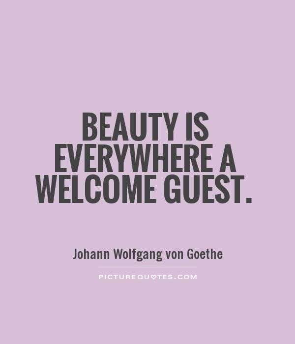 Beauty is everywhere a welcome guest. Beauty quotes on PictureQuotes.com.