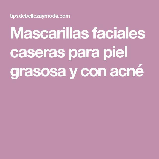 Mascarillas faciales caseras para piel grasosa y con acné