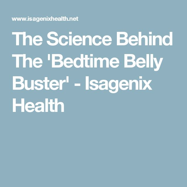 The Science Behind The 'Bedtime Belly Buster' - Isagenix Health
