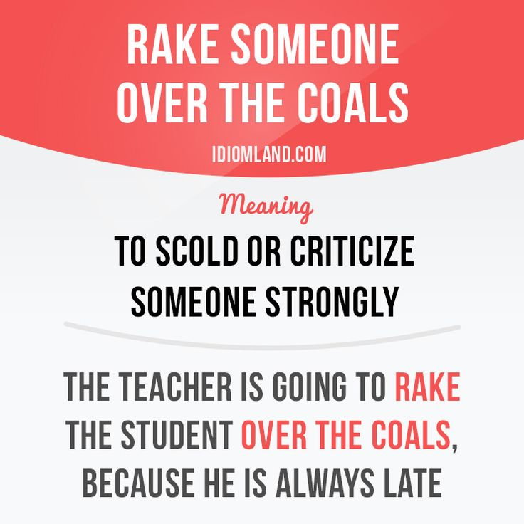 """Rake someone over the coals"" means ""to scold or criticize someone strongly"".  Example: The teacher is going to rake the student over the coals, because he is always late.  #idiom #idioms #slang #saying #sayings #phrase #phrases #expression #expressions #english #englishlanguage #learnenglish #studyenglish #language #vocabulary #dictionary #grammar #efl #esl #tesl #tefl #toefl #ielts #toeic"